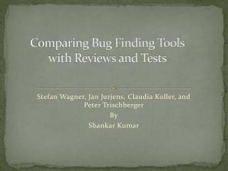 Comparing Bug Finding Tools with Reviews and Tests