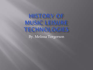 History of  Music Leisure Technologies
