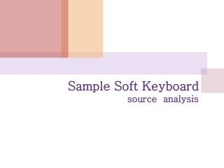 Sample Soft Keyboard  source  analysis