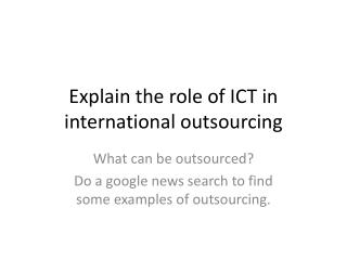 Explain the role of ICT in international outsourcing