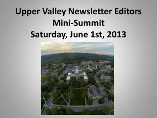 Upper Valley Newsletter  Editors Mini -Summit Saturday, June 1st,  2013