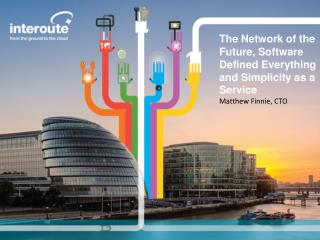The Network of the Future, Software Defined Everything and Simplicity as a Service Matthew  Finnie,  CTO