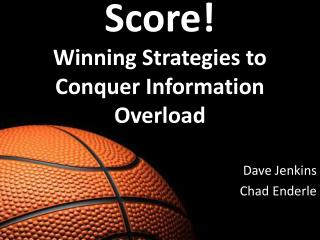 Score! Winning Strategies to Conquer Information Overload