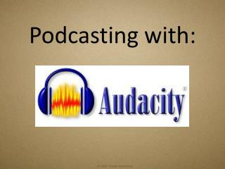 Podcasting with:
