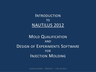 I NTRODUCTION  TO  NAUTILUS 2012 M OLD  Q UALIFICATION  AND  D ESIGN OF  E XPERIMENTS  S OFTWARE FOR  I NJECTION  M OLD