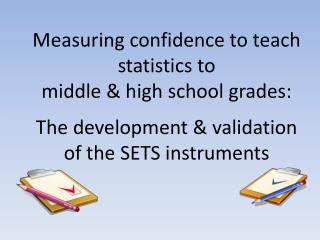 Measuring  confidence to teach statistics to  middle & high  school  grades: The  development  & validation  of the SET