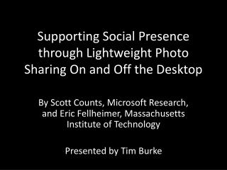 Supporting Social Presence through Lightweight Photo Sharing On and Off the Desktop
