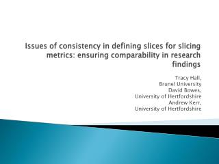 Issues  of consistency in defining slices for slicing metrics: ensuring  comparability  in research findings