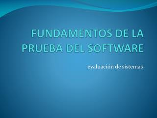 FUNDAMENTOS DE LA PRUEBA DEL SOFTWARE