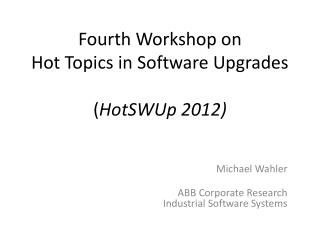 Fourth  Workshop on  Hot Topics in Software Upgrades ( HotSWUp  2012)