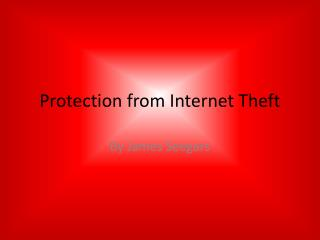 Protection from Internet Theft