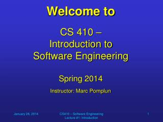 Welcome to CS 410 –  Introduction to Software Engineering Spring 2014