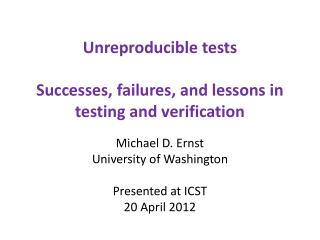 Unreproducible  tests Successes, failures, and lessons in testing and verification