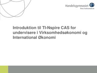 Introduktion til TI- Nspire  CAS for undervisere i Virksomhedsøkonomi og International Økonomi