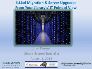 ILLiad  Migration & Server Upgrade :          From  Your Library's' IT Point of View