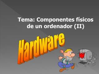 Tema: Componentes físicos de un ordenador (II)