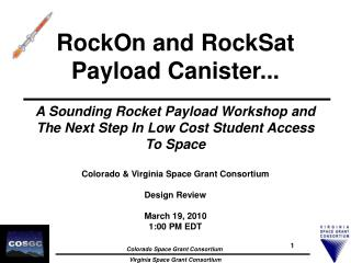 RockOn  and  RockSat  Payload Canister...  A Sounding Rocket Payload Workshop and The Next Step In Low Cost Student Acc