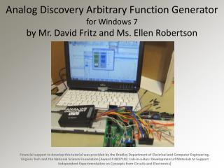 Analog Discovery Arbitrary Function  Generator   for Windows  7 by Mr. David Fritz and  Ms. Ellen  Robertson