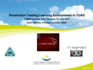 Penetration Testing Learning Environment in TUAS CAMIM meeting, Pecs, Hungary, 5 th  June 2013 Esko Vainikka, Principal