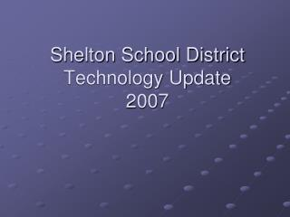Shelton School District Technology Update 2007