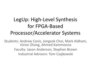 LegUp : High-Level Synthesis  for FPGA-Based Processor/Accelerator Systems