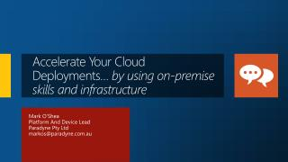 Accelerate Your Cloud Deployments…  by using  on-premise  skills and infrastructure