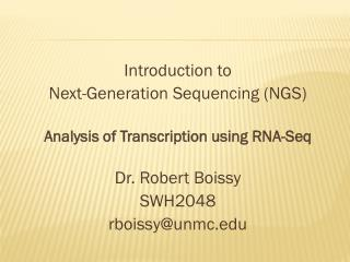 Introduction to  Next-Generation Sequencing (NGS) Analysis of Transcription using  RNA- Seq Dr. Robert Boissy SWH2048 r
