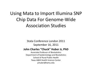 Using Mata to  Import  Illumina  SNP  Chip Data For Genome-Wide A ssociation Studies Stata Conference London 2011 Septe