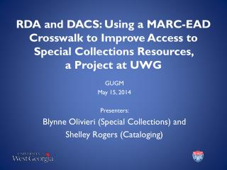 RDA and DACS: Using a MARC-EAD Crosswalk to Improve Access to Special Collections Resources,  a Project at UWG