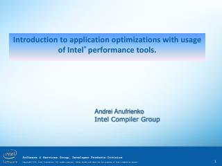 Introduction to application optimizations with usage of  Intel ®  performance tools.
