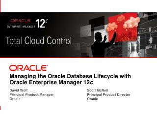 Managing the Oracle Database Lifecycle with Oracle Enterprise Manager 12 c
