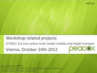 Workshop related projects ICT2011 : 6.6  Low  carbon multi-modal mobility and freight transport  Vienna, October 24th 2