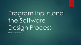 Program Input and the Software Design Process