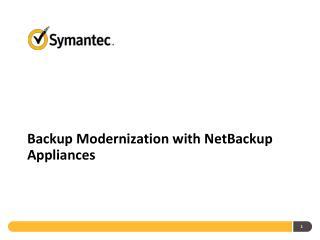 Backup Modernization with NetBackup Appliances