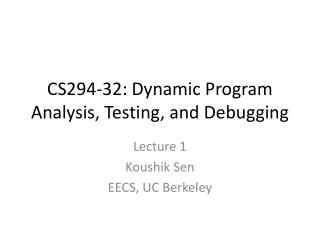 CS294-32: Dynamic Program Analysis, Testing, and Debugging