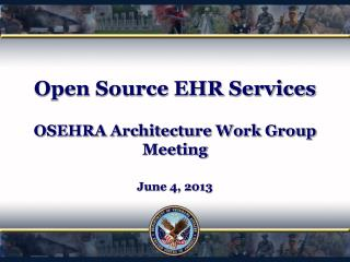 Open Source EHR Services OSEHRA Architecture Work Group Meeting June 4, 2013