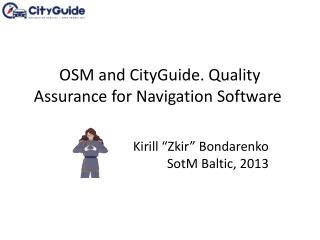 OSM and  CityGuide . Quality  Assurance for Navigation Software