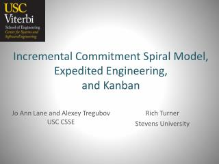Incremental Commitment Spiral Model, Expedited Engineering,  and  Kanban