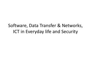 Software, Data Transfer & Networks, ICT in Everyday life and Security