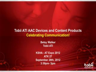 Tobii  ATI AAC Devices and Content Products Celebrating Communication!