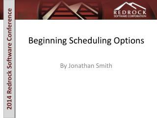 Beginning Scheduling Options