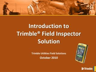 Introduction to  Trimble® Field Inspector Solution