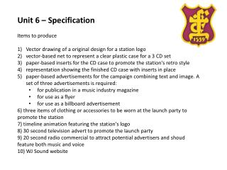 Unit 6 � Specification Items to produce Vector drawing of a original  design for a station logo