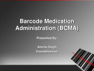 Barcode Medication Administration (BCMA)