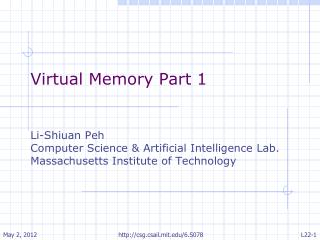 Virtual Memory Part 1 Li-Shiuan Peh Computer Science & Artificial Intelligence Lab. Massachusetts Institute of Technolo