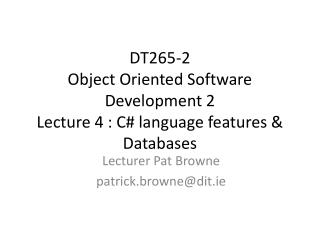 DT265-2  Object Oriented Software Development 2 Lecture 4 : C# language  features & Databases