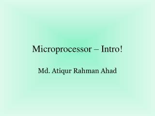 Microprocessor � Intro!