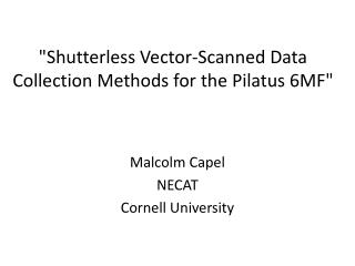 """"""" Shutterless Vector-Scanned  Data Collection Methods for the  Pilatus 6MF"""""""