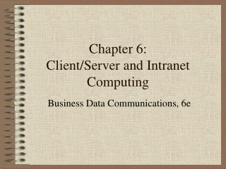 Chapter  6: Client/Server  and Intranet Computing