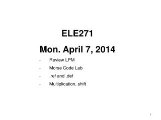 ELE271 Mon. April 7, 2014 Review LPM Morse Code Lab .ref and . def Multiplication, shift
